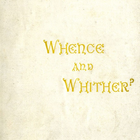 Whence and Whither or Correlation Between Philosophic Convictions and Social Forms by Anna Blackwell, 1898